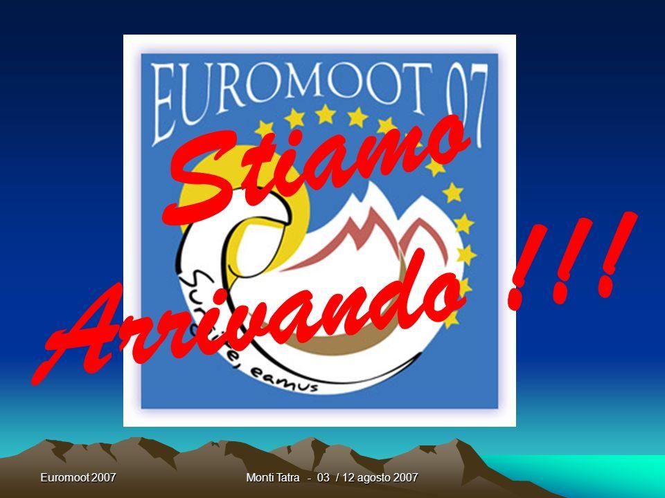 Euromoot 2007Monti Tatra - 03 / 12 agosto 2007 Non dimenticate di aggiornare il nostro Blog Marchigiano preparato per lEuromoot http://euromoot2007mar