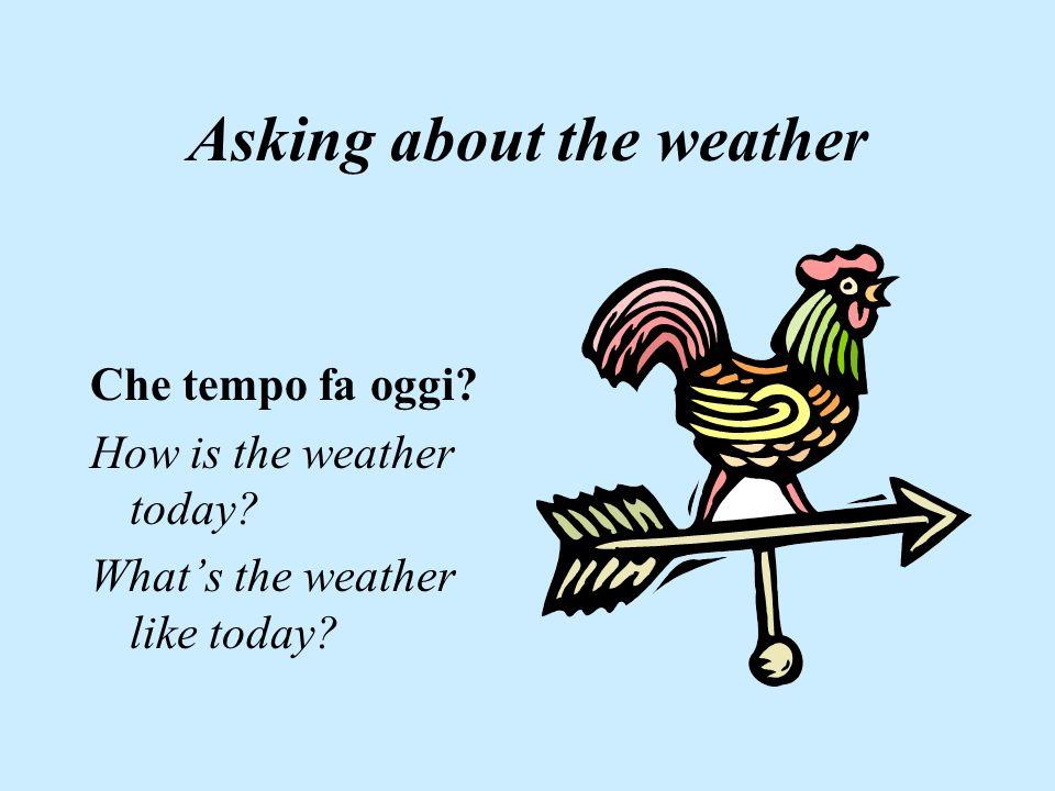 Il verbo FARE facciofacciamo faifate fa*fanno *There is a certain set of weather expressions which only use the 3 rd person singular form of FARE.