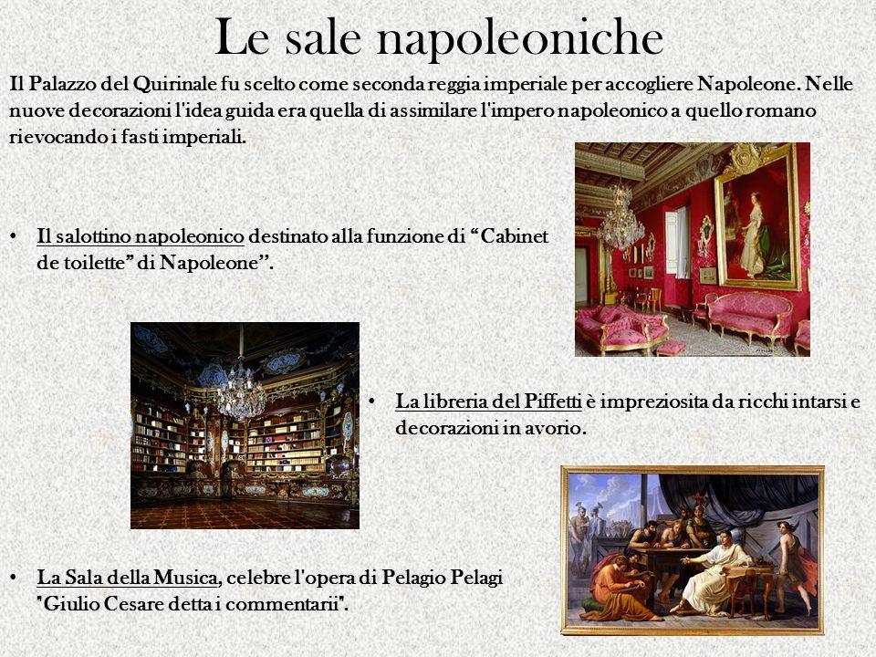 Le sale napoleoniche Il Palazzo del Quirinale fu scelto come seconda reggia imperiale per accogliere Napoleone. Nelle nuove decorazioni l'idea guida e