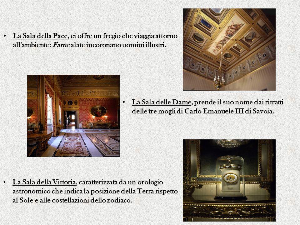 La Sala delle Dame, prende il suo nome dai ritratti delle tre mogli di Carlo Emanuele III di Savoia. La Sala della Vittoria, caratterizzata da un orol