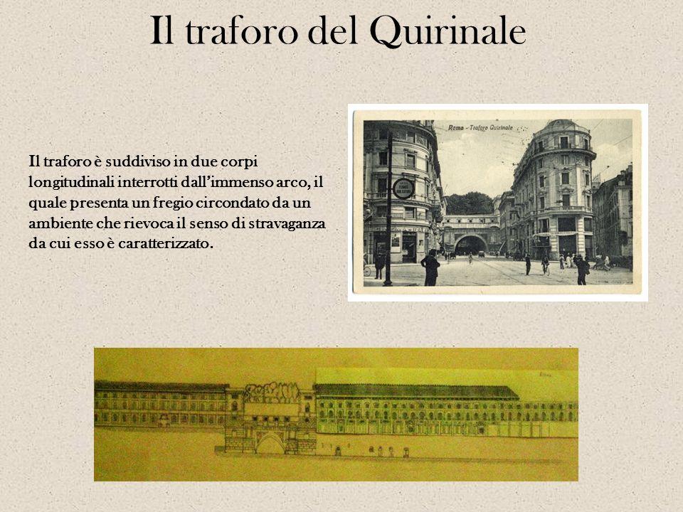 Il traforo del Quirinale Il traforo è suddiviso in due corpi longitudinali interrotti dallimmenso arco, il quale presenta un fregio circondato da un a