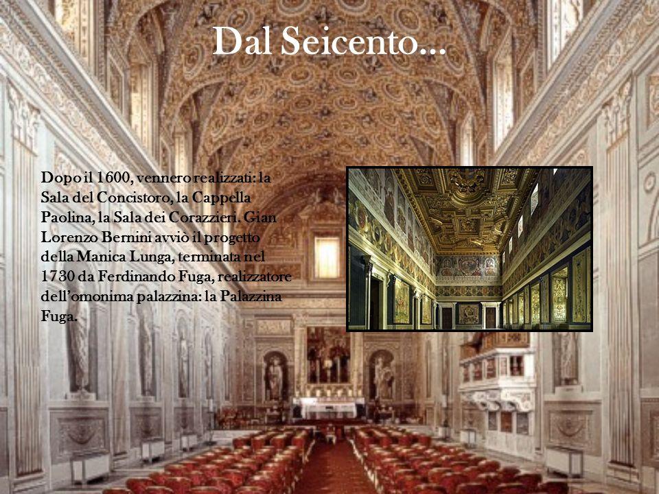 Dal Seicento… Dopo il 1600, vennero realizzati: la Sala del Concistoro, la Cappella Paolina, la Sala dei Corazzieri. Gian Lorenzo Bernini avviò il pro