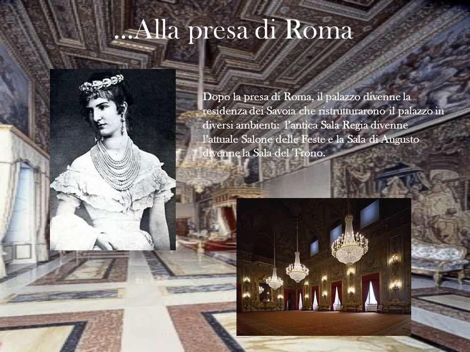 Dopo la presa di Roma, il palazzo divenne la residenza dei Savoia che ristrutturarono il palazzo in diversi ambienti: lantica Sala Regia divenne lattu