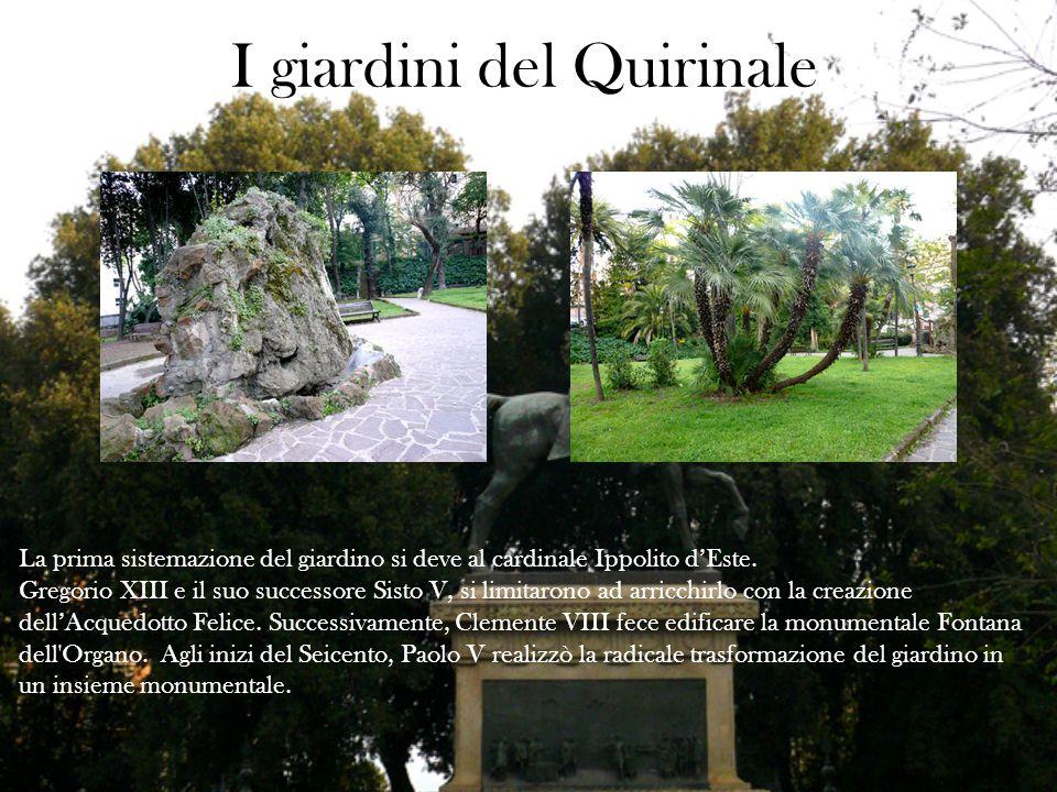 I giardini del Quirinale La prima sistemazione del giardino si deve al cardinale Ippolito dEste. Gregorio XIII e il suo successore Sisto V, si limitar
