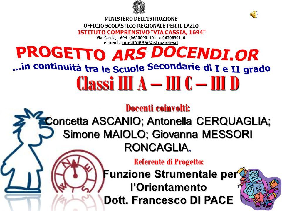 Classi III A – III C – III D Docenti coinvolti: Concetta ASCANIO; Antonella CERQUAGLIA; Simone MAIOLO; Giovanna MESSORI RONCAGLIA. Referente di Proget