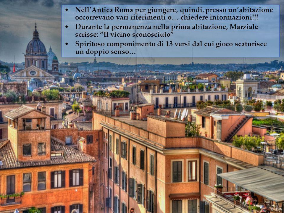 NellAntica Roma per giungere, quindi, presso unabitazione occorrevano vari riferimenti o… chiedere informazioni!!! Durante la permanenza nella prima a