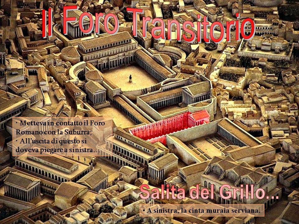 Metteva in contatto il Foro Romano con la Suburra; Alluscita di questo si doveva piegare a sinistra… A sinistra, la cinta muraia serviana.