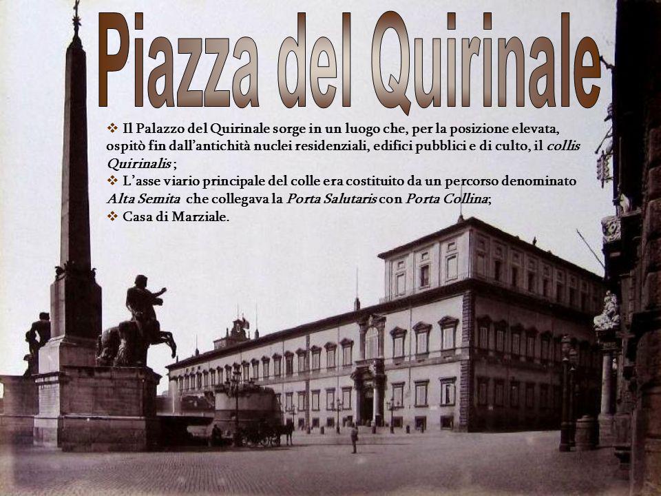Il Palazzo del Quirinale sorge in un luogo che, per la posizione elevata, ospitò fin dallantichità nuclei residenziali, edifici pubblici e di culto, i