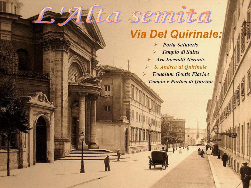Via Del Quirinale: Porta Salutaris Tempio di Salus Ara Incendii Neronis S. Andrea al Quirinale Templum Gentis Flaviae Tempio e Portico di Quirino