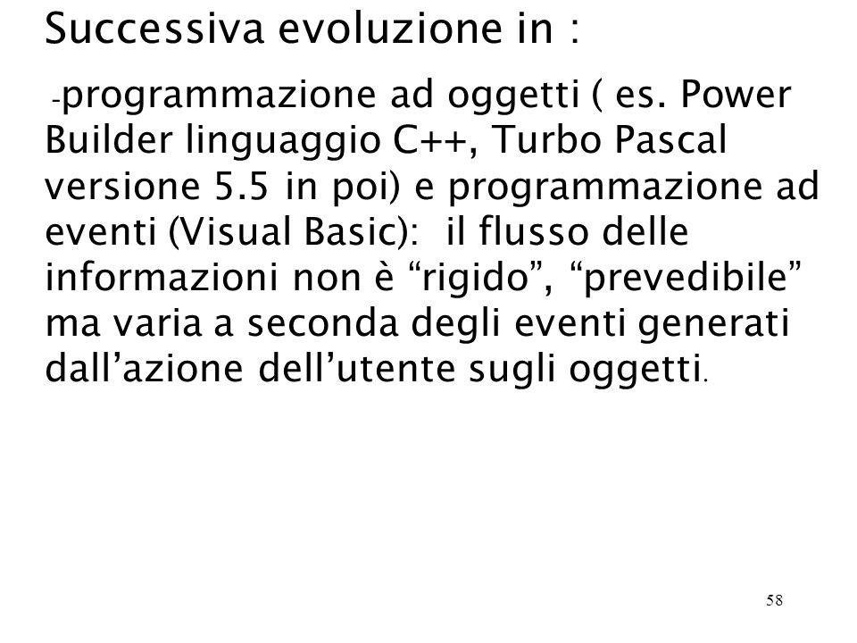58 Successiva evoluzione in : - programmazione ad oggetti ( es.