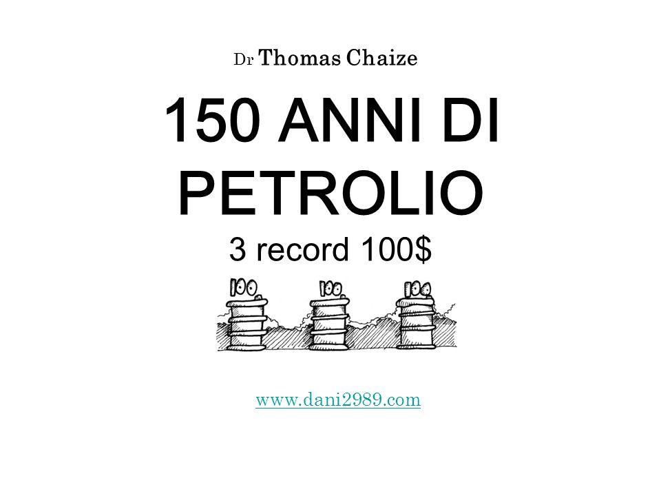 150 ANNI DI PETROLIO 3 record 100$ www.dani2989.com Dr Thomas Chaize