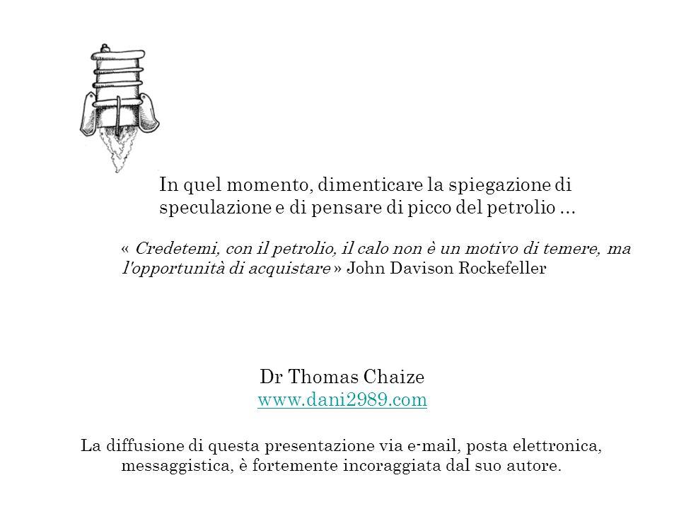 Dr Thomas Chaize www.dani2989.com www.dani2989.com In quel momento, dimenticare la spiegazione di speculazione e di pensare di picco del petrolio... «