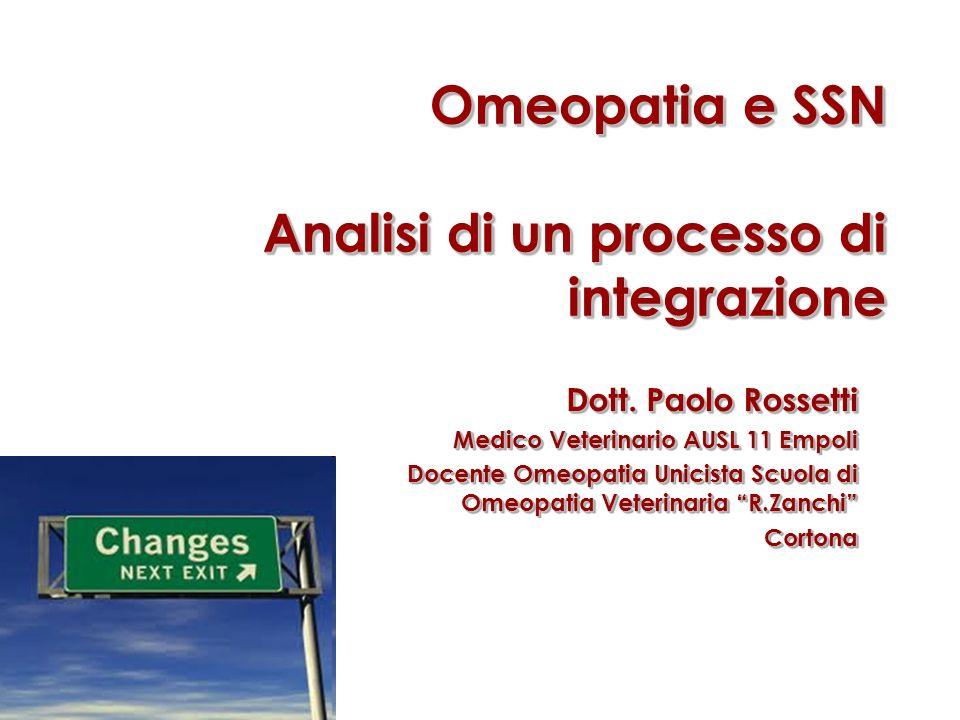 Omeopatia e SSN Analisi di un processo di integrazione Dott. Paolo Rossetti Medico Veterinario AUSL 11 Empoli Docente Omeopatia Unicista Scuola di Ome