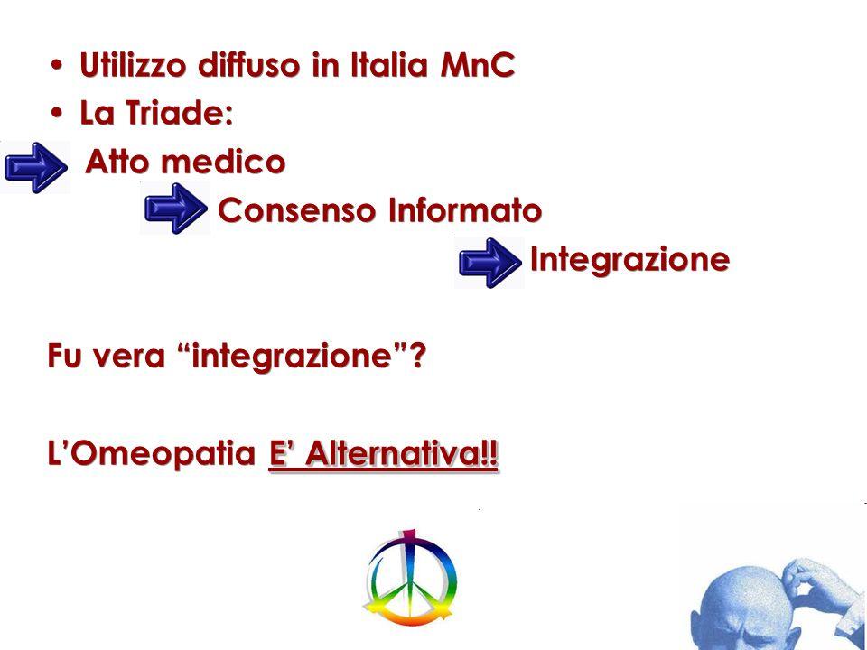 Utilizzo diffuso in Italia MnC La Triade: Atto medico Consenso Informato Integrazione Fu vera integrazione? E Alternativa!! LOmeopatia E Alternativa!!