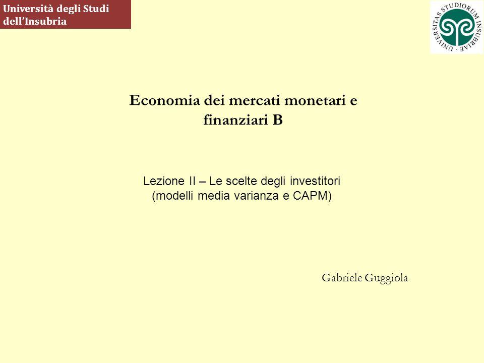 Economia dei mercati monetari e finanziari B Gabriele Guggiola Università degli Studi dellInsubria Lezione II – Le scelte degli investitori (modelli m