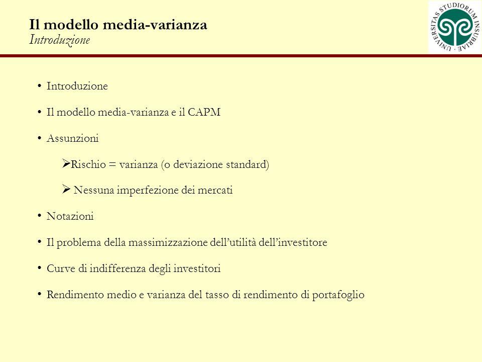 Il modello media-varianza Introduzione Introduzione Il modello media-varianza e il CAPM Assunzioni Rischio = varianza (o deviazione standard) Nessuna