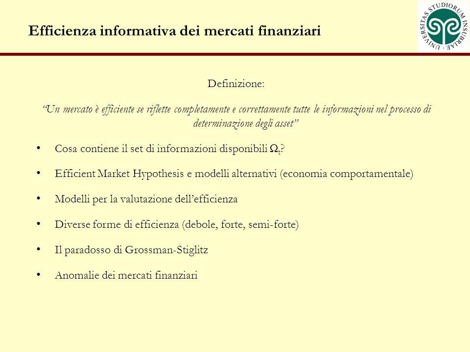 Efficienza informativa dei mercati finanziari Definizione: Un mercato è efficiente se riflette completamente e correttamente tutte le informazioni nel