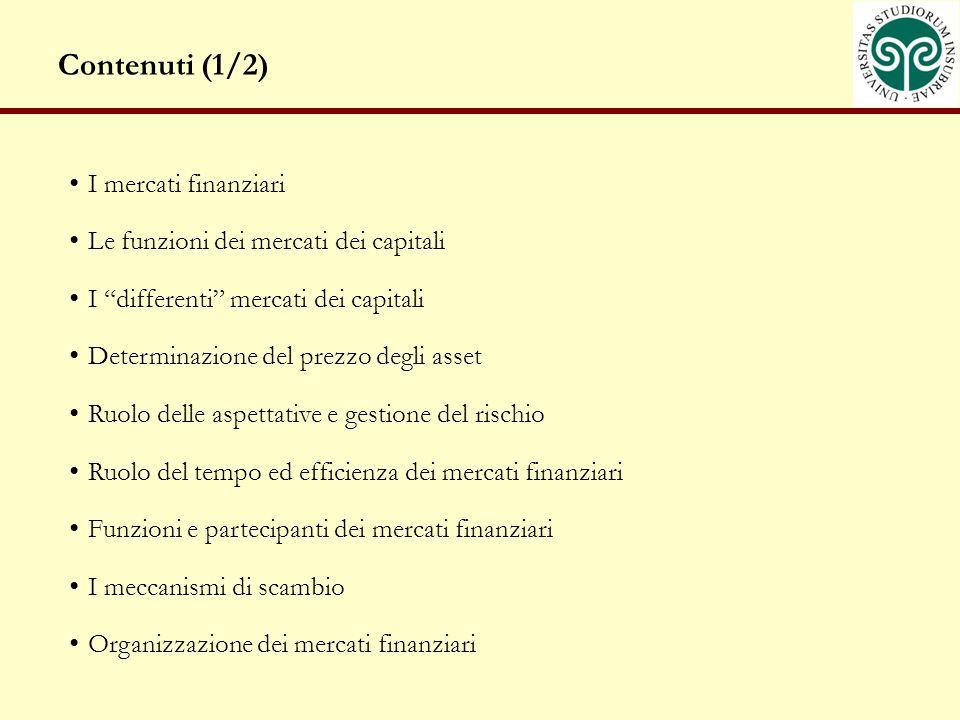 Contenuti (1/2) I mercati finanziari Le funzioni dei mercati dei capitali I differenti mercati dei capitali Determinazione del prezzo degli asset Ruol