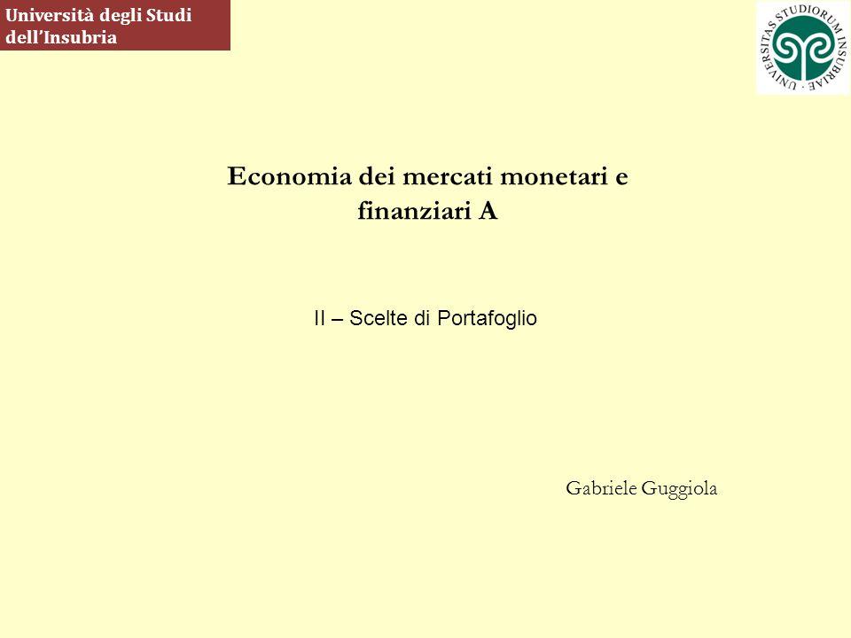 Economia dei mercati monetari e finanziari A Gabriele Guggiola Università degli Studi dellInsubria II – Scelte di Portafoglio