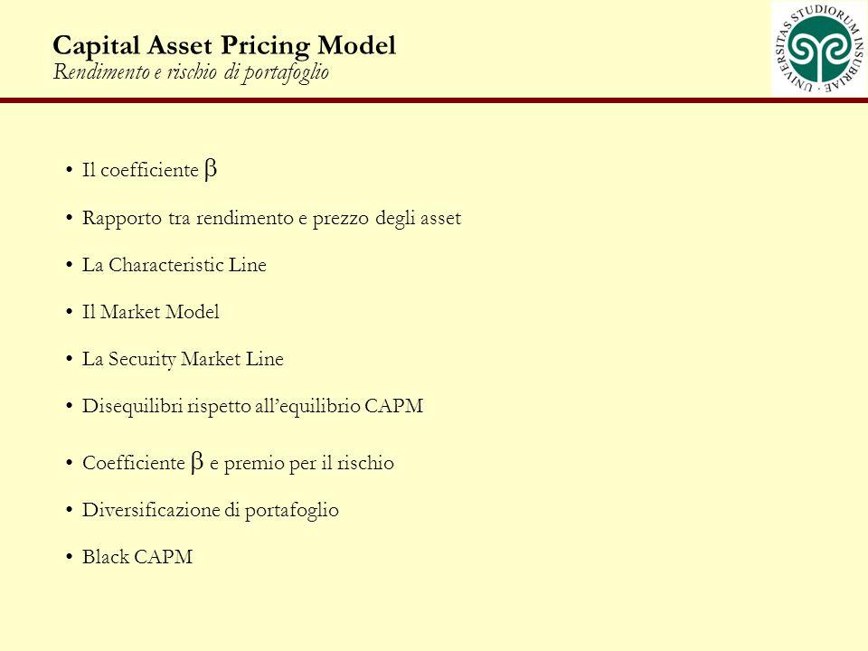 Capital Asset Pricing Model Rendimento e rischio di portafoglio Il coefficiente Rapporto tra rendimento e prezzo degli asset La Characteristic Line Il