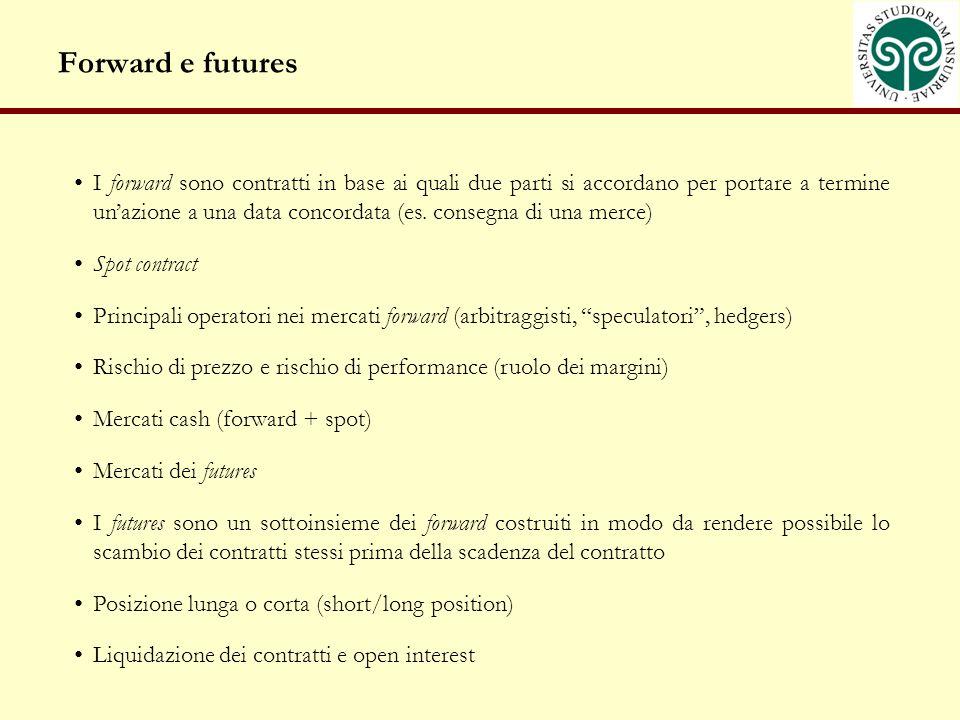 Forward e futures I forward sono contratti in base ai quali due parti si accordano per portare a termine unazione a una data concordata (es.