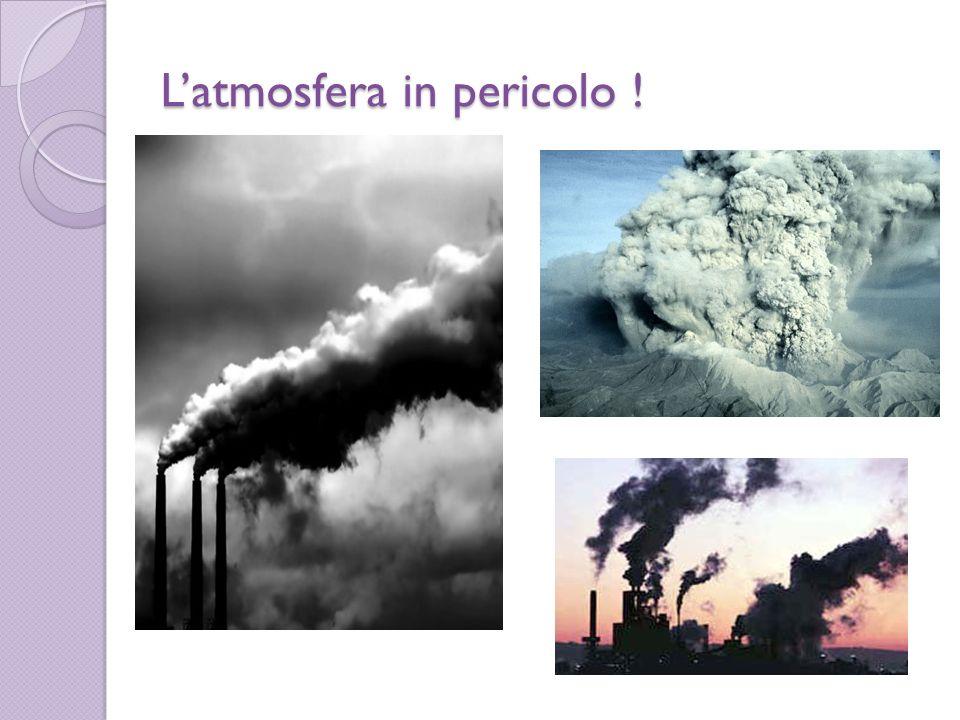 Effetto serra Un altro grave pericolo che minaccia il pianeta è leffetto serra,causato dallenorme quantità di anidride carbonica e di altri gas serra come lozono e il metano che vengono riversati nellatmosfera.