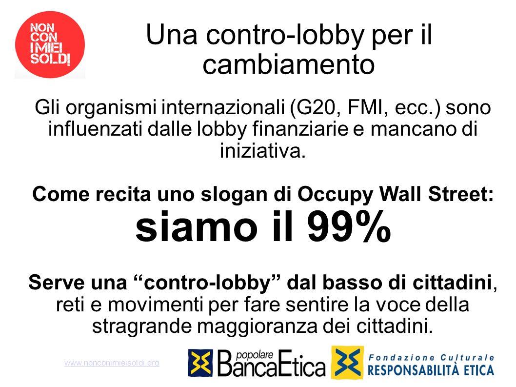 Una contro-lobby per il cambiamento Gli organismi internazionali (G20, FMI, ecc.) sono influenzati dalle lobby finanziarie e mancano di iniziativa. Co