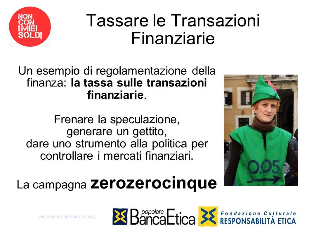 Tassare le Transazioni Finanziarie Un esempio di regolamentazione della finanza: la tassa sulle transazioni finanziarie. Frenare la speculazione, gene