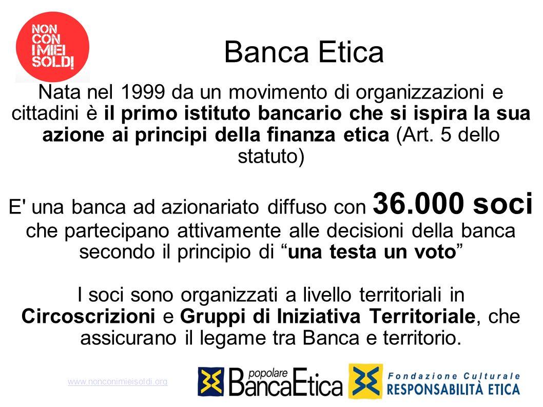 Banca Etica Nata nel 1999 da un movimento di organizzazioni e cittadini è il primo istituto bancario che si ispira la sua azione ai principi della fin