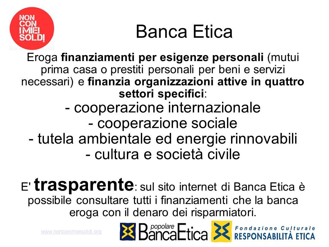Banca Etica Eroga finanziamenti per esigenze personali (mutui prima casa o prestiti personali per beni e servizi necessari) e finanzia organizzazioni