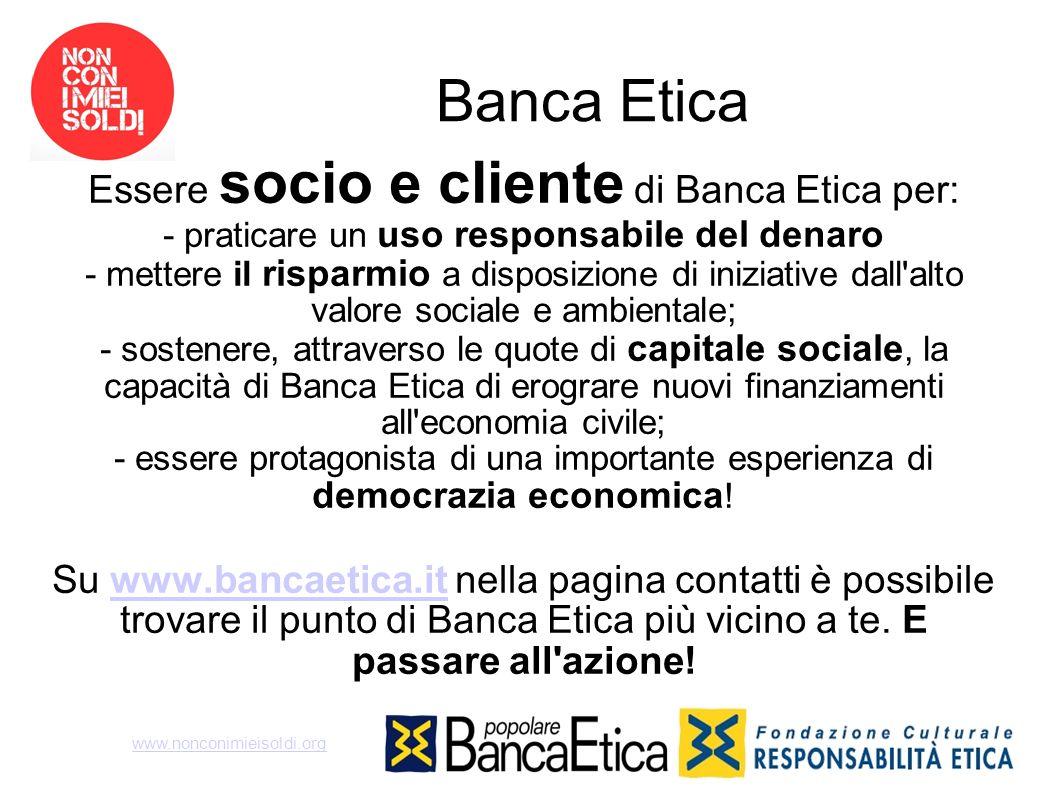 Banca Etica Essere socio e cliente di Banca Etica per: - praticare un uso responsabile del denaro - mettere il risparmio a disposizione di iniziative