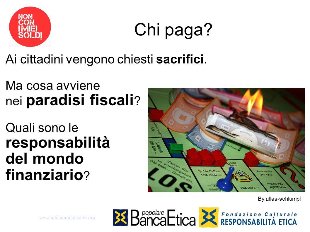 Chi paga? Ai cittadini vengono chiesti sacrifici. Ma cosa avviene nei paradisi fiscali ? Quali sono le responsabilità del mondo finanziario ? www.nonc