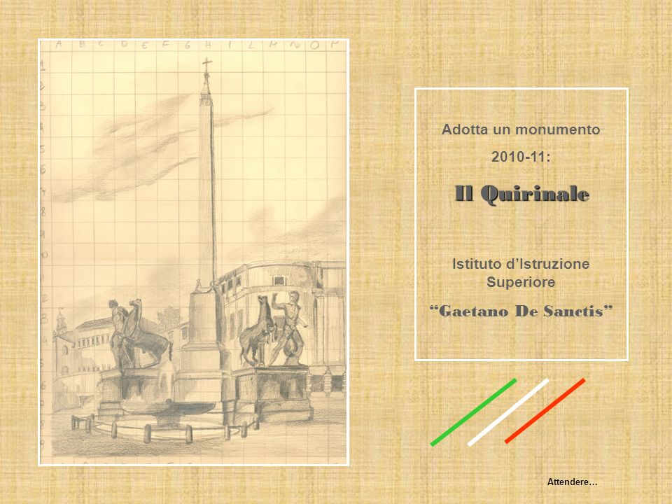 Adotta un monumento 2010-11: Il Quirinale Istituto dIstruzione Superiore Gaetano De Sanctis Attendere…