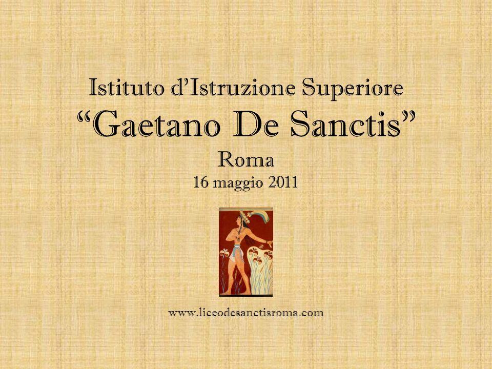 Istituto dIstruzione Superiore Gaetano De Sanctis Roma 16 maggio 2011 www.liceodesanctisroma.com