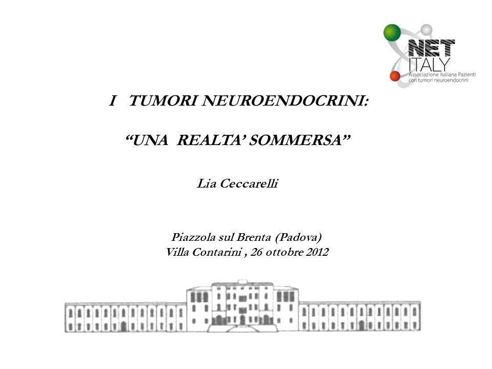 I TUMORI NEUROENDOCRINI: UNA REALTA SOMMERSA Lia Ceccarelli Piazzola sul Brenta (Padova) Villa Contarini, 26 ottobre 2012