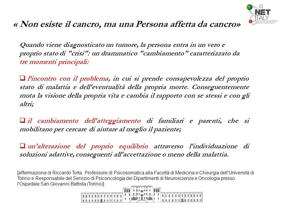 « Non esiste il cancro, ma una Persona affetta da cancro» Quando viene diagnosticato un tumore, la persona entra in un vero e proprio stato di