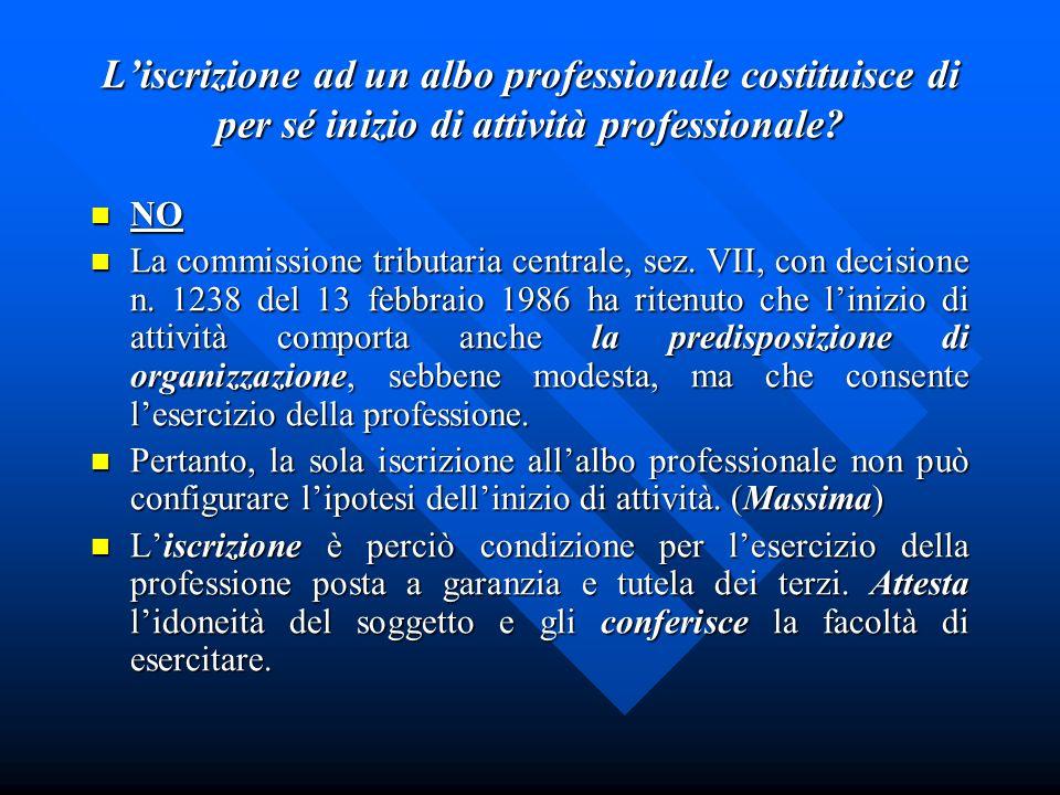 Liscrizione ad un albo professionale costituisce di per sé inizio di attività professionale? NO NO La commissione tributaria centrale, sez. VII, con d