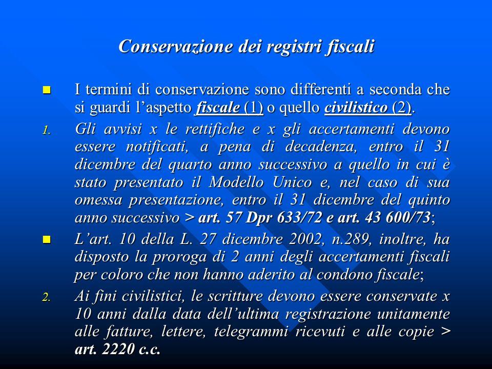 Conservazione dei registri fiscali I termini di conservazione sono differenti a seconda che si guardi laspetto fiscale (1) o quello civilistico (2). I