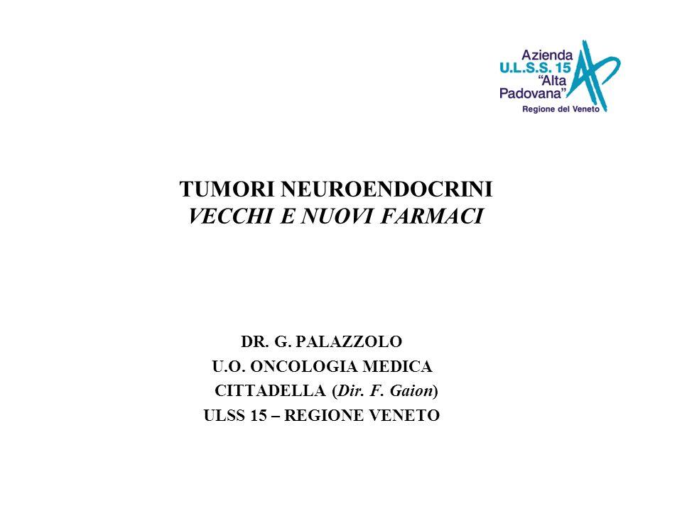 TUMORI NEUROENDOCRINI VECCHI E NUOVI FARMACI DR. G. PALAZZOLO U.O. ONCOLOGIA MEDICA CITTADELLA (Dir. F. Gaion) ULSS 15 – REGIONE VENETO