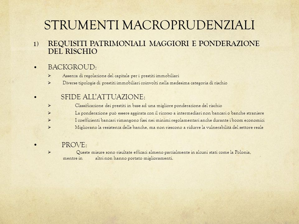 STRUMENTI MACROPRUDENZIALI 1) REQUISITI PATRIMONIALI MAGGIORI E PONDERAZIONE DEL RISCHIO BACKGROUD: Assenza di regolazione del capitale per i prestiti