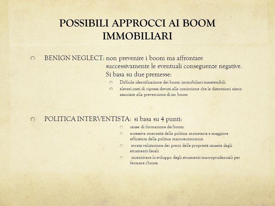 BENIGN NEGLECT: non prevenire i boom ma affrontare successivamente le eventuali conseguenze negative. Si basa su due premesse: Difficile identificazio