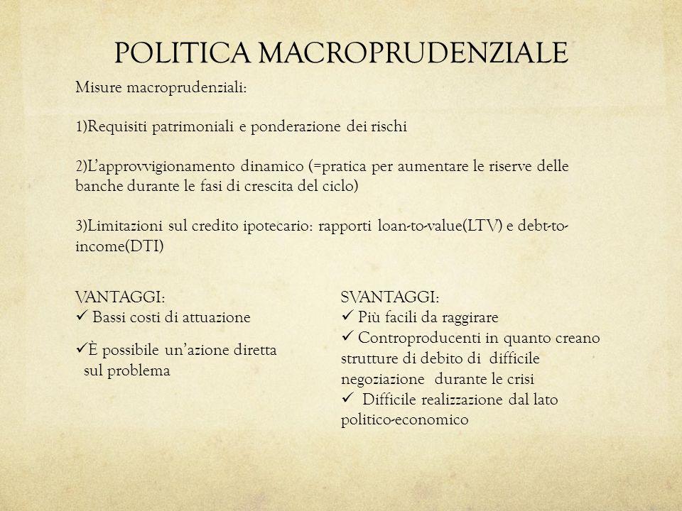 POLITICA MACROPRUDENZIALE Misure macroprudenziali: 1) Requisiti patrimoniali e ponderazione dei rischi 2) Lapprovvigionamento dinamico (=pratica per a