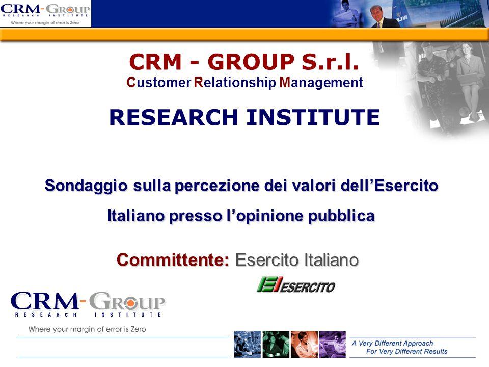 CRM - GROUP S.r.l. Customer Relationship Management RESEARCH INSTITUTE Sondaggio sulla percezione dei valori dellEsercito Italiano presso lopinione pu