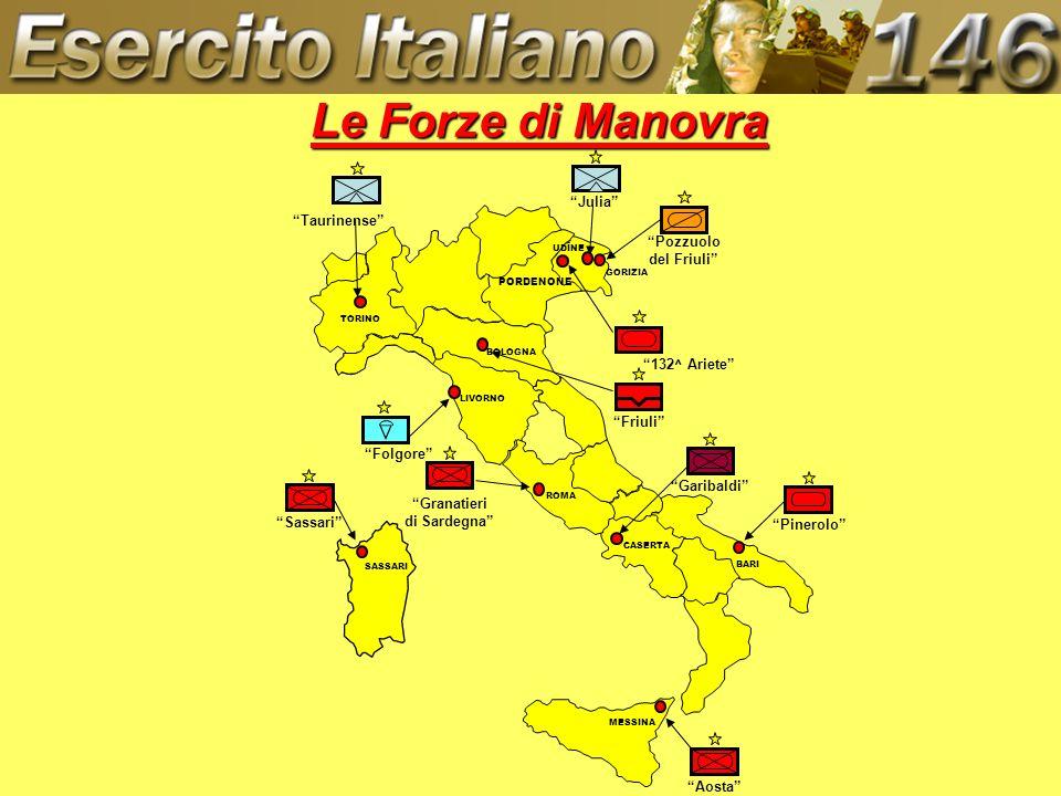 Le Forze di Manovra GORIZIA Folgore Friuli Pozzuolo del Friuli 132^ Ariete BOLOGNA LIVORNO PORDENONE MESSINA SASSARI Granatieri di Sardegna Aosta Sass