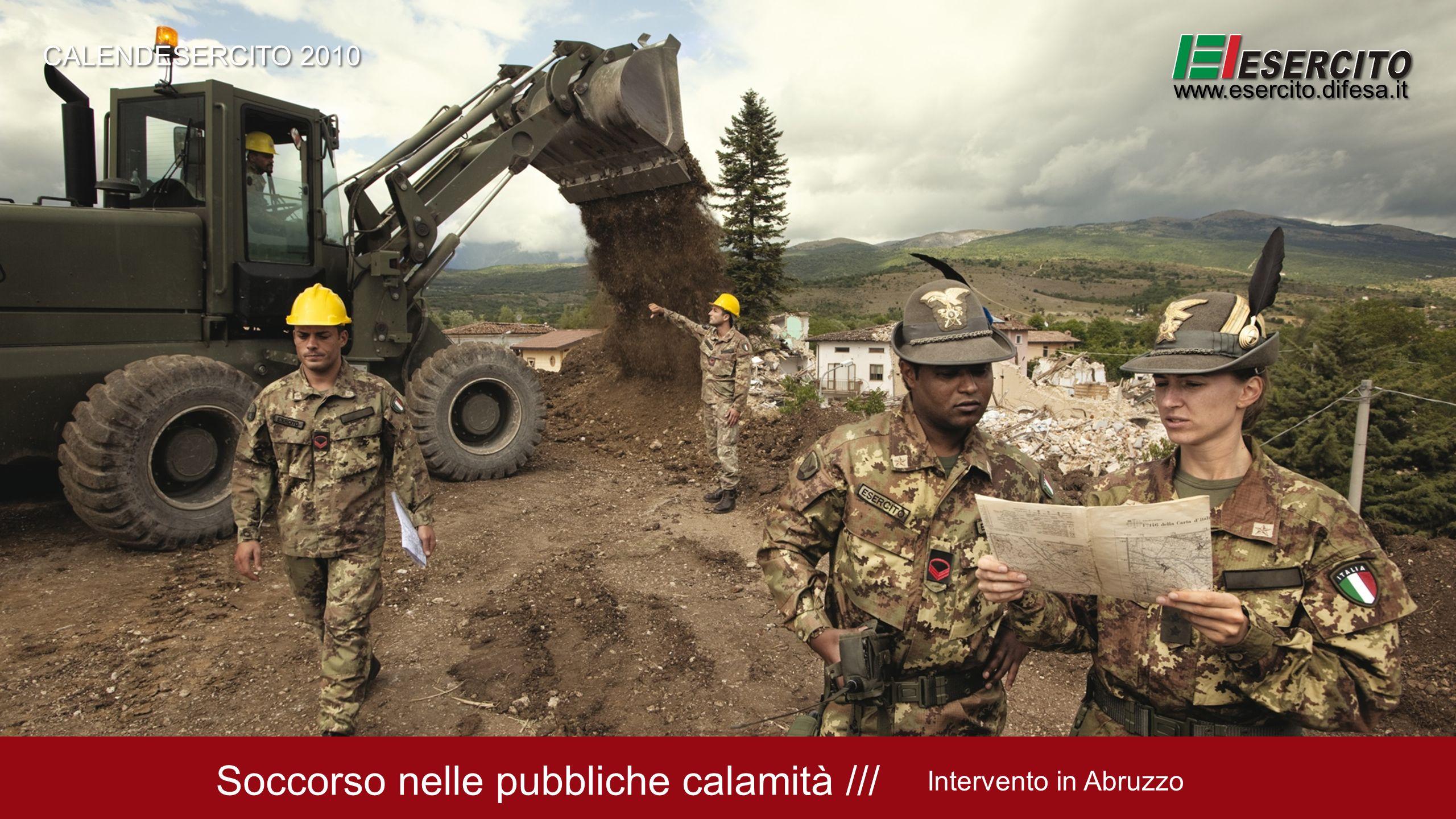 Soccorso nelle pubbliche calamità /// Intervento in Abruzzo CALENDESERCITO 2010 www.esercito.difesa.it