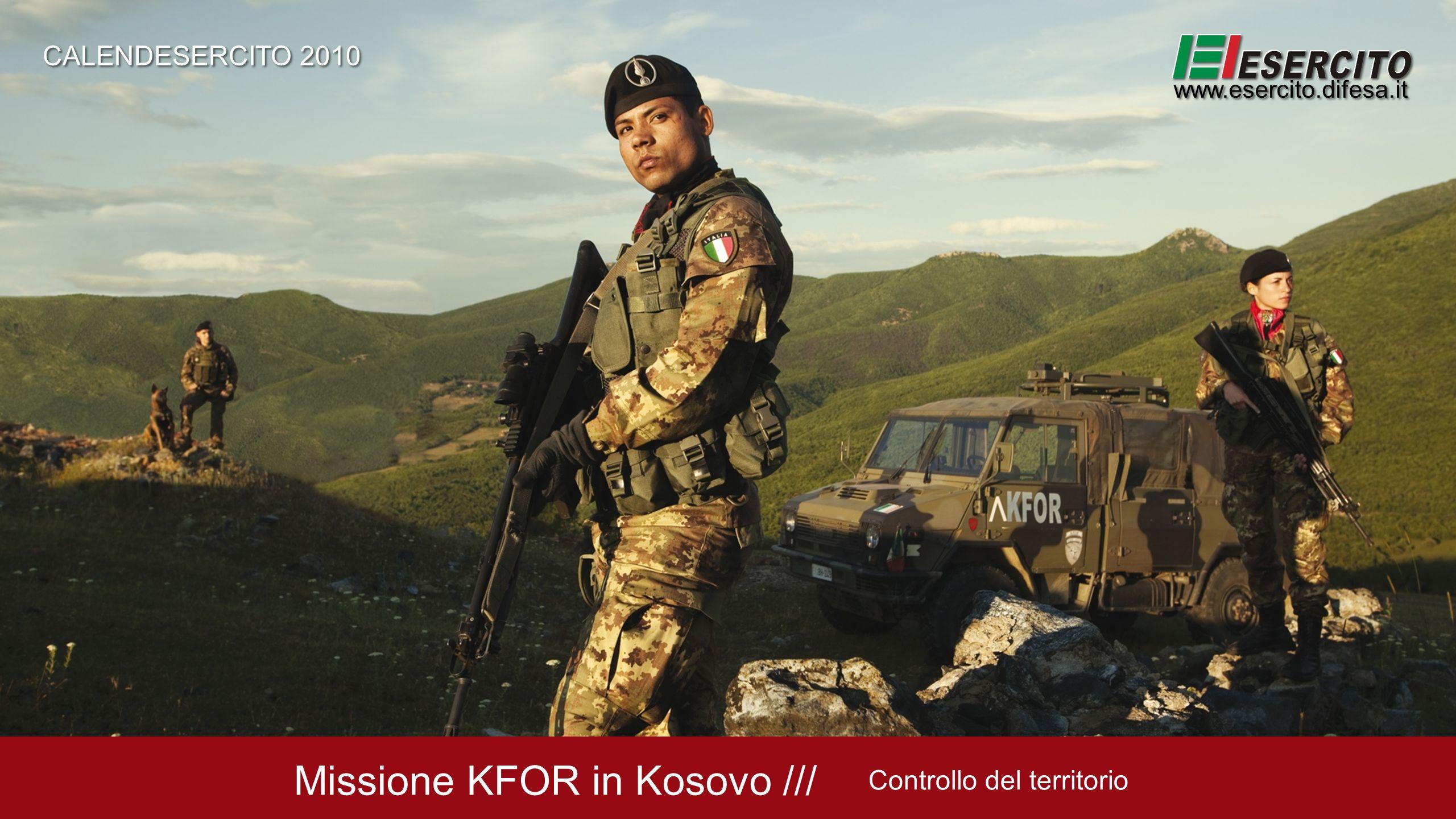 Missione KFOR in Kosovo /// Controllo del territorio CALENDESERCITO 2010 www.esercito.difesa.it