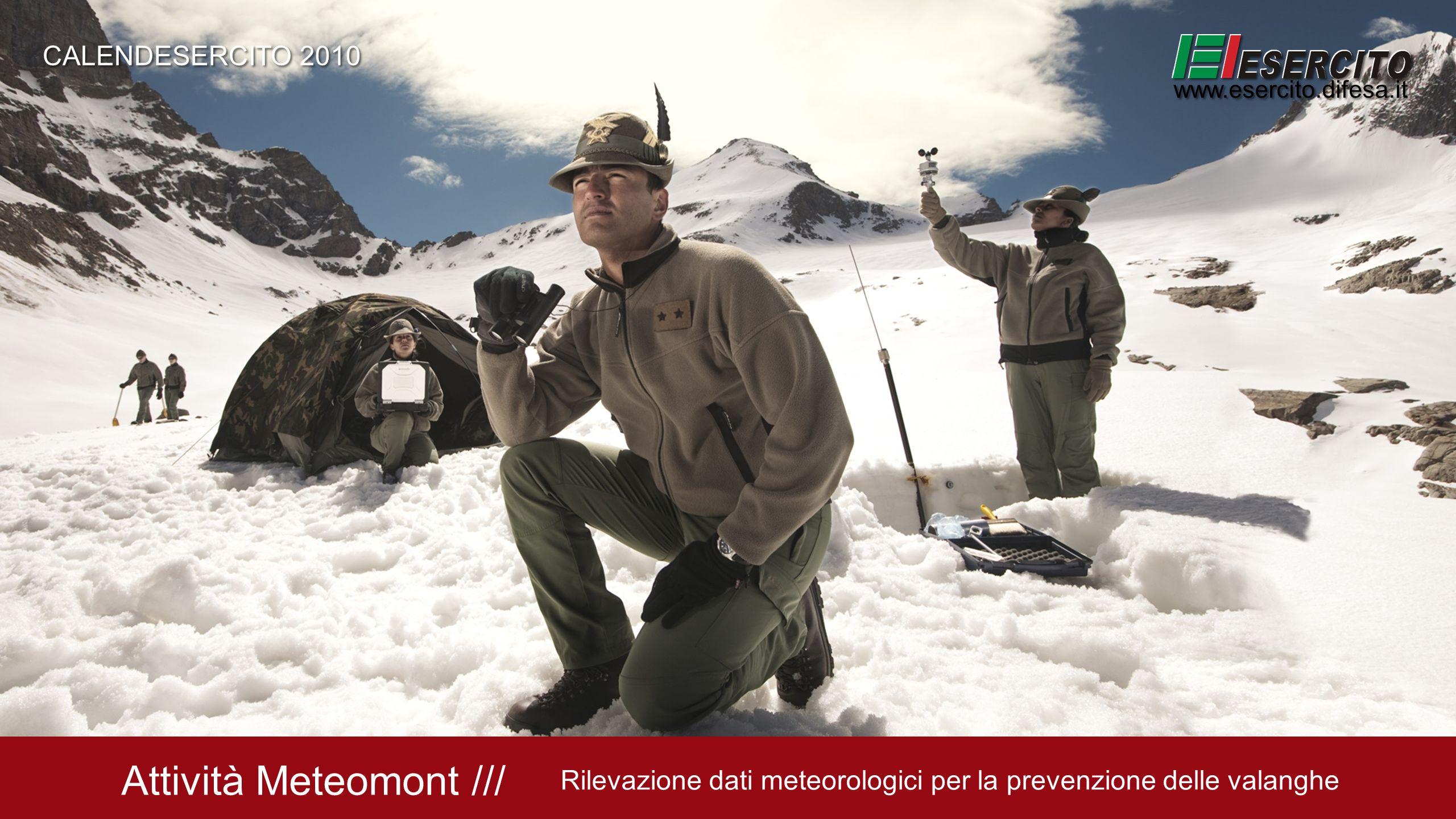 Attività Meteomont /// Rilevazione dati meteorologici per la prevenzione delle valanghe CALENDESERCITO 2010 www.esercito.difesa.it