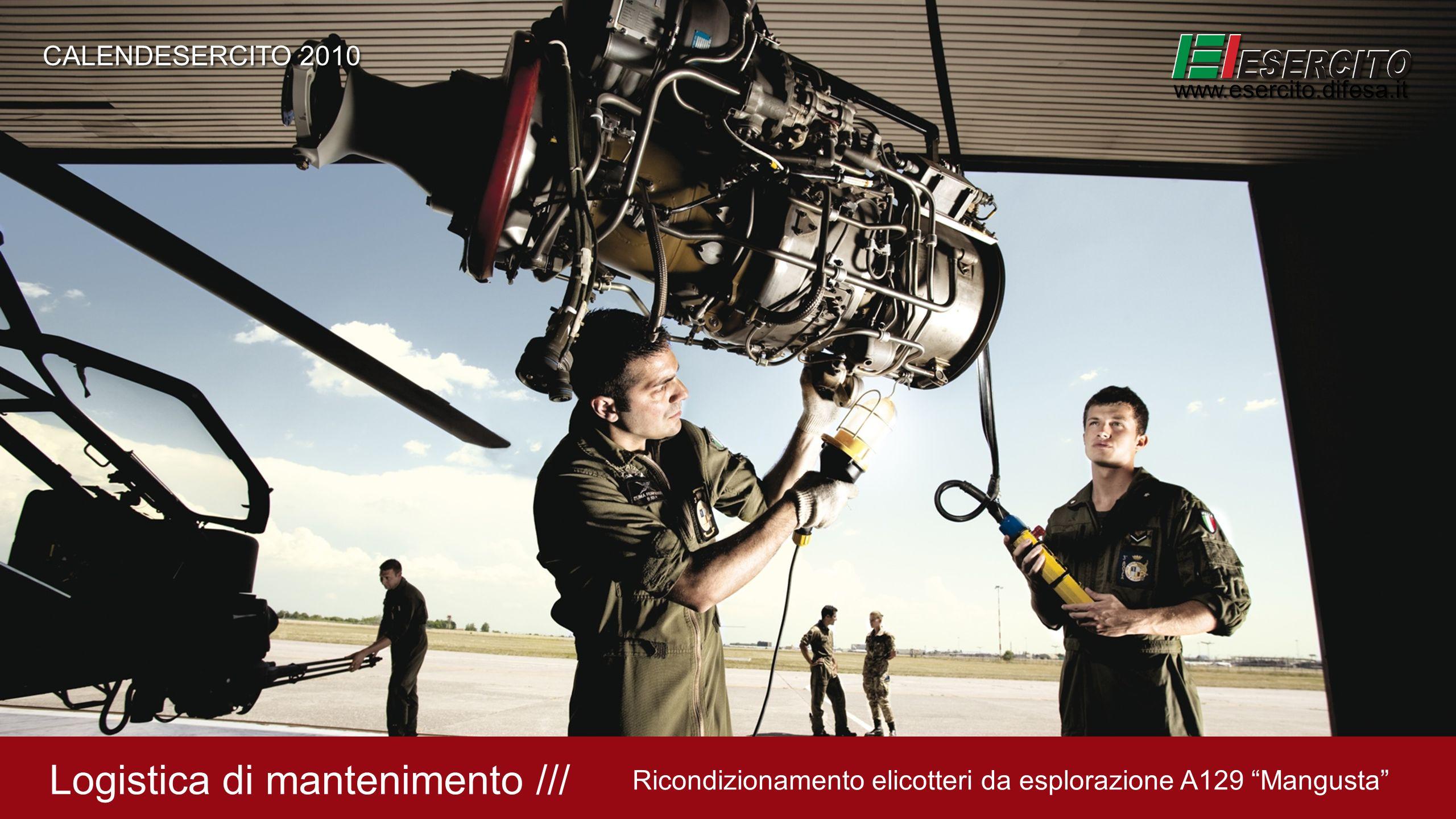Logistica di mantenimento /// Ricondizionamento elicotteri da esplorazione A129 Mangusta CALENDESERCITO 2010 www.esercito.difesa.it