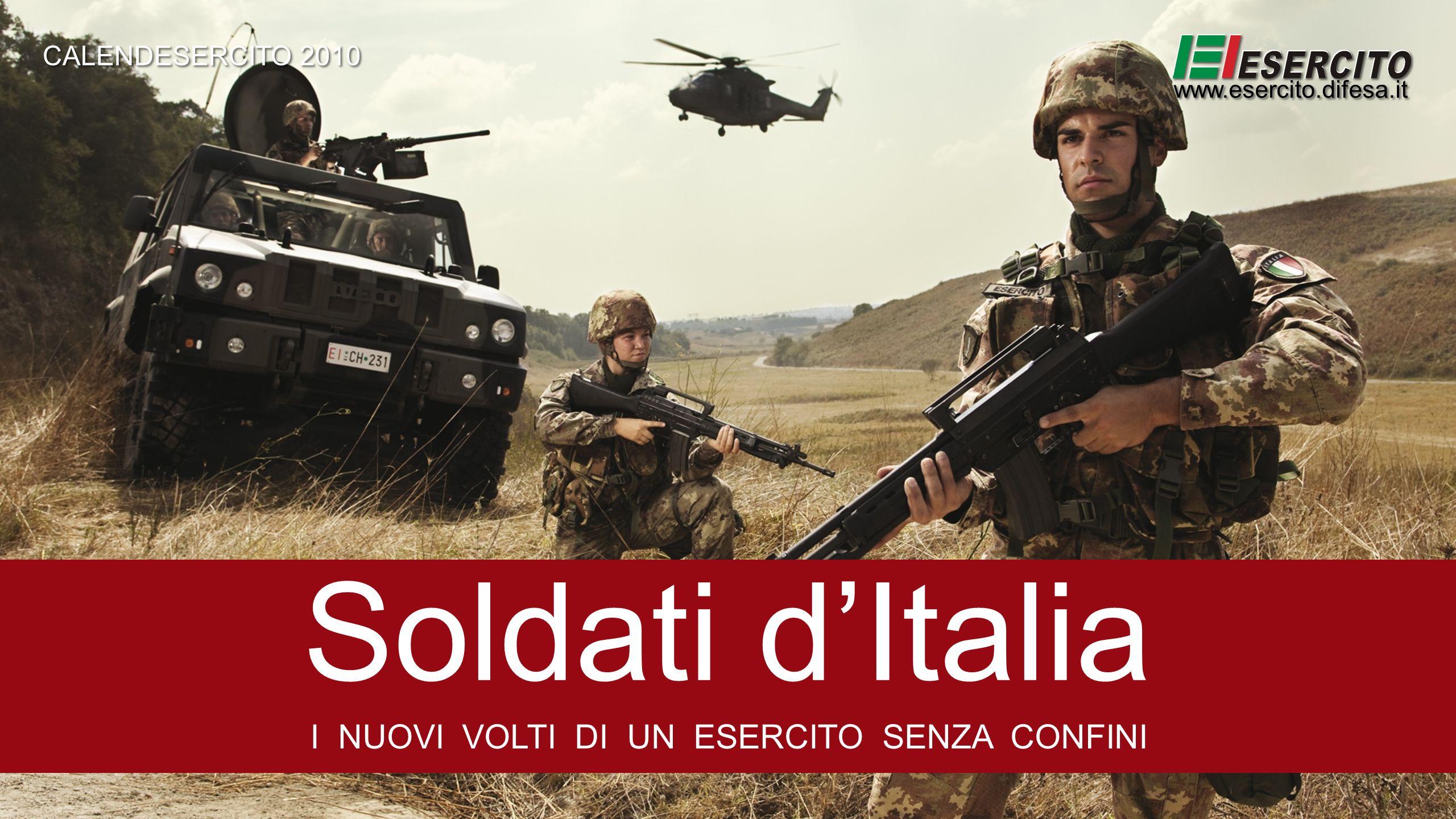 Soldati dItalia I NUOVI VOLTI DI UN ESERCITO SENZA CONFINI CALENDESERCITO 2010 www.esercito.difesa.it
