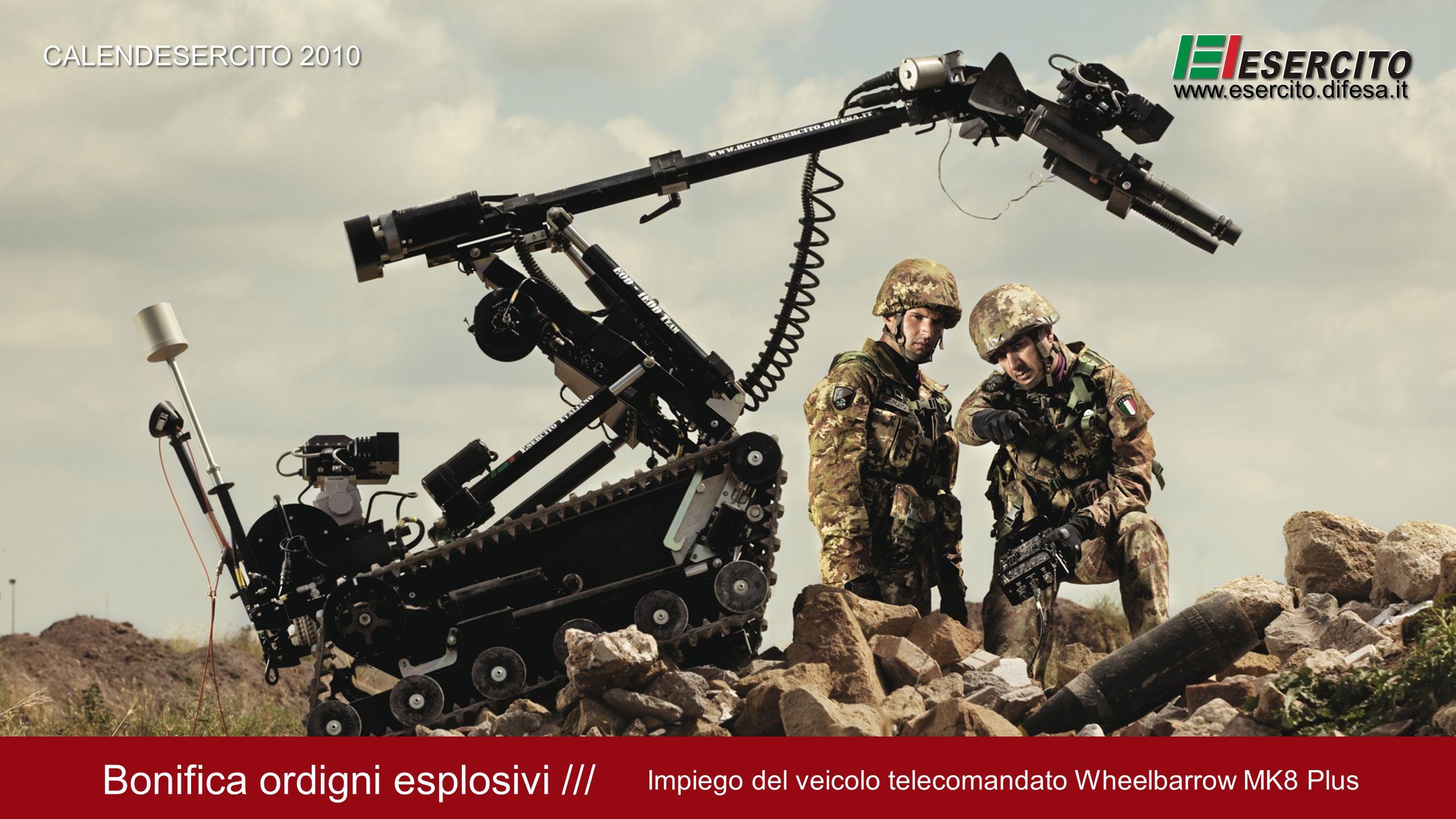 Bonifica ordigni esplosivi /// Impiego del veicolo telecomandato Wheelbarrow MK8 Plus CALENDESERCITO 2010 www.esercito.difesa.it